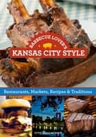 Barbecue Lover's Kansas City Style - Restaurants, Markets, Recipes & Traditions ebook by Ardie A. Davis