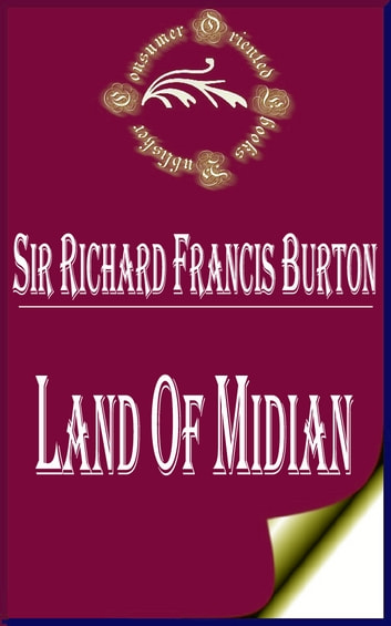 Land of Midian (Complete) ebook by Sir Richard Francis Burton
