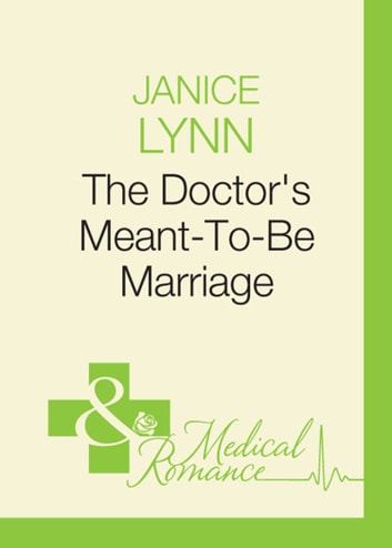 The Doctor's Meant-To-Be Marriage (Mills & Boon Medical) ebook by Janice Lynn