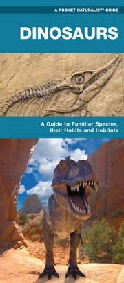 Dinosaurs - A Folding Pocket Guide to Familiar Species, Their Habits and Habitats ebook by James Kavanagh,Raymond Leung