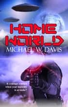 Home World ebook by Michael W. Davis