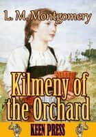 Kilmeny of The Orchard - (By Anne of Green Gables's author) ebook by L. M. Montgomery