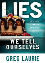 Lies We Tell Ourselves ebook by Greg Laurie