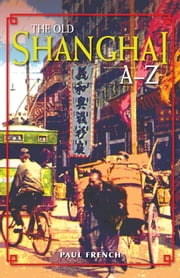 The Old Shanghai, A-Z ebook by Paul French