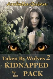 Taken By Wolves 2 Kidnapped by the Pack ebook by Arabella Quinn