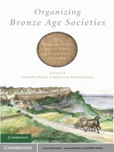 Organizing Bronze Age Societies - The Mediterranean, Central Europe, and Scandanavia Compared ebook by