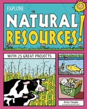 EXPLORE NATURAL RESOURCES! - WITH 25 GREAT PROJECTS ebook by Jennifer Keller,Anita  Yasuda
