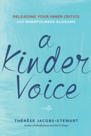 A Kinder Voice - Releasing Your Inner Critics with Mindfulness Slogans ebook by Thérèse Jacobs-Stewart