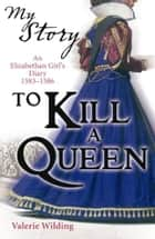 My Story: To Kill A Queen ebook by Valerie Wilding