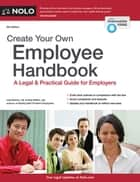 Create Your Own Employee Handbook - A Legal & Practical Guide for Employers ebook by Lisa Guerin, J.D., Amy DelPo,...