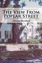 The View from Poplar Street - A Kansas Sketchbook ebook by Ruth Elaine Soelter Lethem