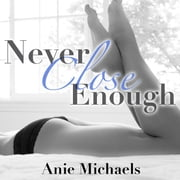 Never Close Enough audiobook by Anie Michaels