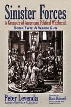 Sinister Forces-A Warm Gun: A Grimoire of American Political Witchcraft ebook by Peter Levenda,Dick Russell