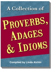A Collection of Proverbs, Adages and Idioms ebook by Linda Alchin