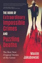 The Book of Extraordinary Impossible Crimes and Puzzling Deaths - The Best New Original Stories of the Genre ebook by