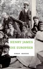 Die Europäer - Roman ebook by Henry James, Gustav Seibt, Andrea Ott