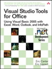 Visual Studio Tools for Office - Using Visual Basic 2005 with Excel, Word, Outlook, and InfoPath ebook by Eric Carter,Eric Lippert