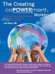 The Creating CoPOWERment® Workbook - Embracing the Power of Positive Psychology, Healing Stories and Explorations to Create the Life You Want ebook by Lani Kwon, MA