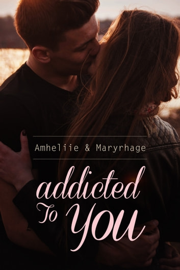 Addicted To You 電子書 by Amheliie,Maryrhage