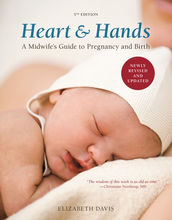 Heart and Hands, Fifth Edition [2019] - A Midwife's Guide to Pregnancy and Birth ebook by Elizabeth Davis