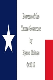Powers of the Texas Governor ebook by Byron Goines