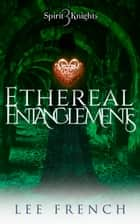 Ethereal Entanglements ebook by Lee French