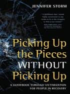 Picking Up the Pieces without Picking Up ebook by Jennifer Storm
