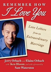 Remember How I Love You - Love Letters from an Extraordinary Marriage ebook by Jerry Orbach,Elaine Orbach,Sam Waterston,Ken Bloom