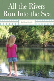 All The Rivers Run Into The Sea ebook by Kathleen Stauffer