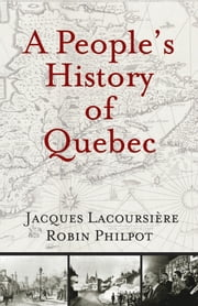 A People's History of Quebec ebook by Jacques Lacoursiere,Robin Philpot