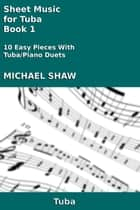 Sheet Music for Tuba: Book 1 ebook by Michael Shaw