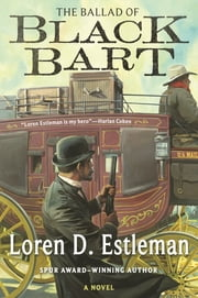 The Ballad of Black Bart - A Novel ebook by Loren D. Estleman