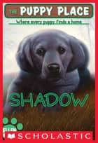 The Puppy Place #3: Shadow eBook by Ellen Miles