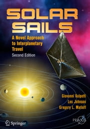 Solar Sails - A Novel Approach to Interplanetary Travel ebook by Giovanni Vulpetti,Les Johnson,Gregory L. Matloff