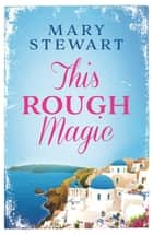 This Rough Magic - A completely unputdownable adventure set in the South of France ebook by Mary Stewart