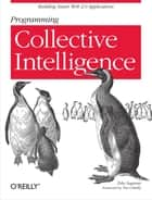 Programming Collective Intelligence - Building Smart Web 2.0 Applications ebook by Toby Segaran