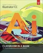 Adobe Illustrator CC Classroom in a Book ebook by Adobe Creative Team