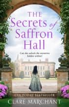 The Secrets of Saffron Hall ebook by Clare Marchant