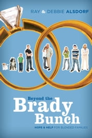 Beyond the Brady Bunch - Hope and Help for Blended Families ebook by Debbie Alsdorf,Ray Alsdorf