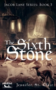 A Beth-Hill Novel: Jacob Lane Series Book 5: The Sixth Stone ebook by Jennifer St. Clair