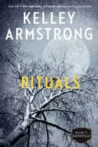 Rituals - The Cainsville Series ebook by Kelley Armstrong