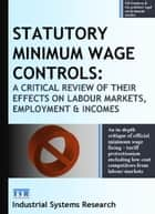 Statutory Minimum Wage Controls - A Critical Review of their Effects on Labour Markets, Employment and Incomes ebook by Lewis F Abbott