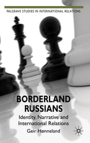 Borderland Russians - Identity, Narrative and International Relations ebook by Professpr Geir Hønneland