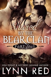 Shared by the Bear Clan - Part Four ebook by Lynn Red