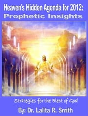 Heaven's Hidden Agenda for 2012:Prophetic Insights ebook by Dr. Lalita Smith