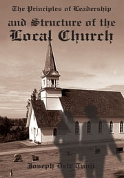 The Principles of Leadership and Structure of the Local Church ebook by Joseph Dele Tunji