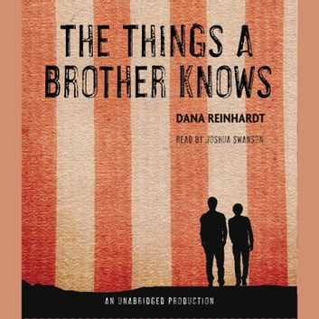 The Things a Brother Knows audiobook by Dana Reinhardt