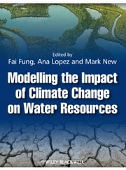 Modelling the Impact of Climate Change on Water Resources ebook by C. Fai Fung,Ana Lopez,Mark New