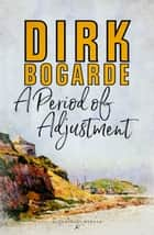A Period of Adjustment ebook by Dirk Bogarde