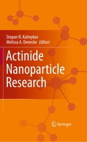 Actinide Nanoparticle Research ebook by Stepan N. Kalmykov,Melissa A. Denecke